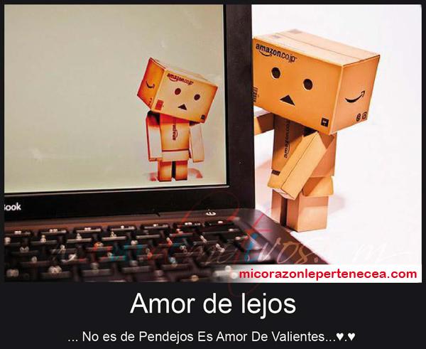 Amor de lejos … No es de Pendejos Es Amor De Valientes… ♥. ♥